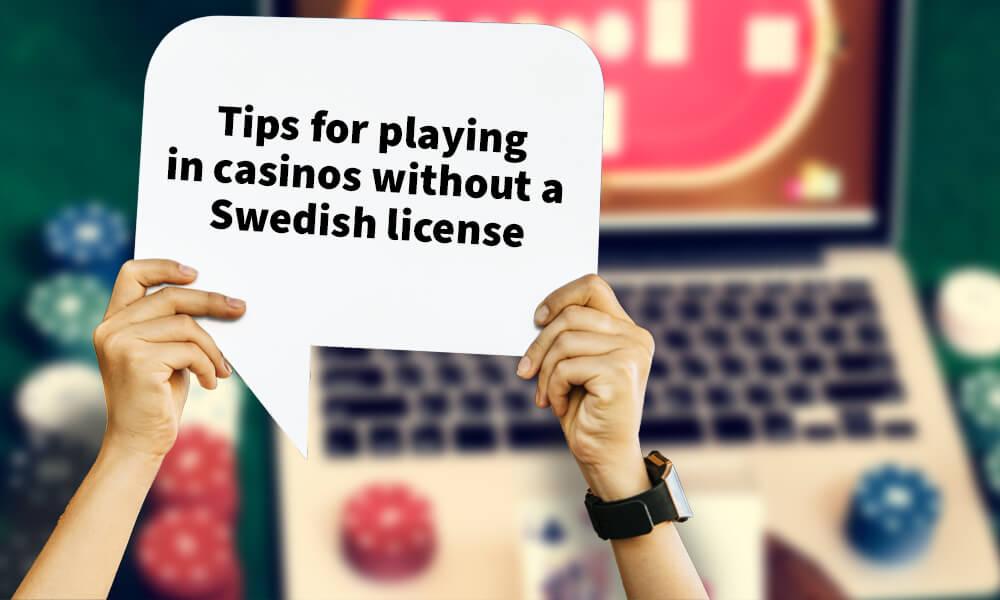 Tips för att spela på casinon utan svenska licensen