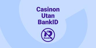 Casinon utan BankID och svensk licens